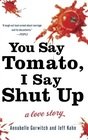 You Say Tomato I Say Shut Up A Love Story