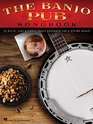 The Banjo Pub Songbook 35 Reels Jigs  Fiddle Tunes Arranged for 5-String Banjo