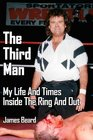 The Third Man My Life And Times Inside The Ring And Out