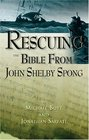 Rescuing the Bible from John Shelby Spong Refuting the Bishop's Depiction of Scripture as Myth
