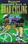 Bicycling Magazine's Complete Book of Road Cycling Skills Your Guide to Riding Faster Stronger Longer and Safer