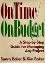 On Time/on Budget A Step-By-Step Guide for Managing Any Project