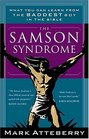 The Samson Syndrome What You Can Learn from the Baddest Boy in the Bible