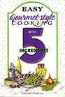 Easy Gourmet Style Cooking With 5 Ingredients