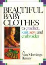 Beautiful Baby Clothes To Crochet, Knit, Sew and Embroider