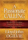 A Passionate Calling Recapturing Preaching That Enriches the Spirit and Moves the Heart