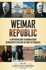 Weimar Republic A Captivating Guide to German History between 1919 to 1933 and the Treaty of Versailles