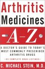 Arthritis Medicines A-Z: A Doctor's Guide to Today's Most Commonly Prescribed Arthritis Drugs
