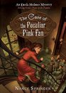 The Case of the Peculiar Pink Fan An Enola Holmes Mystery