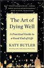 The Art of Dying Well A Practical Guide to a Good End of Life