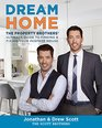 Dream Home The Property Brothers' Ultimate Guide to Finding  Fixing Your Perfect House