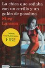 La chica que sonaba con un cerillo y un galon de gasolina The Girl Who Played with Fire