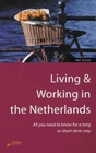 Living  Working in the Netherlands All You Need to Know for a Long or Short-Term Stay