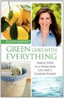 Green Goes with Everything Simple Steps to a Healthier Life and a Cleaner Pla