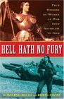 Hell Hath No Fury True Stories of Women at War from Antiquity to Iraq