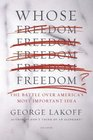 Whose Freedom The Battle over America's Most Important Idea