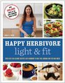 Happy Herbivore Light & Fit: Over 150 Low-Calorie Recipes with Workout Plans for Looking and Feeling Great