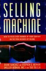 Selling Machine How to Focus Every Member of Your Company on the Vital Business of Selling