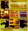 Christopher Lowell's You Can Do It Small Spaces  Decorating to Make Every Inch Count