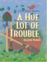 A Hoe Lot Of Trouble
