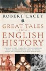 Great Tales from English History A Treasury of True Stories about the Extraordinary People -- Knights and Knaves Rebels and Heroes Queens and Commoners -- Who Made Britain Great