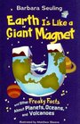 Earth Is Like a Giant Magnet and Other Freaky Facts About Planets Oceans and Volcanoes