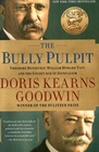 The Bully Pulpit Theodore Roosevelt William Howard Taft and the Golden Age of Journalism