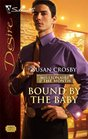 Bound by the Baby (Millionaire of the Month, No 3) (Silhouette Desire, No 1797)