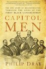 Capitol Men The Epic Story of Reconstruction Through the Lives of the First Black Congressmen