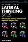 The Leader's Guide to Lateral Thinking Skills Unlocking the Creativity and Innovation in You and Your Team