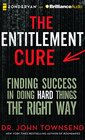 The Entitlement Cure Finding Success in a Culture of Entitlement