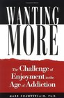 Wanting More: Challenge of Enjoyment in the Age of Addiction