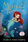 Trouble at Trident Academy/Battle of the Best Friends Mermaid Tales Flip Book 12