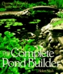The Complete Pond Builder Creating A Beautiful Water Garden