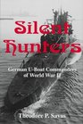 Silent Hunters German U-boat Commanders Of World War Ii