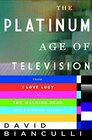 The Platinum Age of Television From I Love Lucy to The Walking Dead How TV Became Terrific