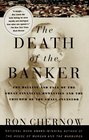 The Death of the Banker  The Decline and Fall of the Great Financial Dynasties and the Triumph of the Small Investor