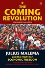 The Coming Revolution Julius Malema and the Fight for Economic Freedom