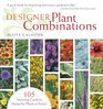 Designer Plant Combinations: 105 Stunning Gardens Using Six Plants or Fewer