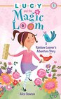 Lucy and the Magic Loom A Rainbow Loomer's Adventure Story