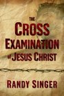 The Cross Examination of Jesus Christ