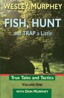 Fish, Hunt and Trap a Little (Volume One)
