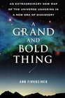 A Grand and Bold Thing An Extraordinary New Map of the Universe Ushering In A New Era of Discovery