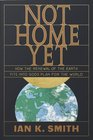 Not Home Yet How the Renewal of the Earth Fits into God's Plan for the World