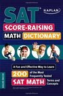 Kaplan SAT Score-Raising Math Dictionary A Fun and Effective Way to Learn 200 of the Most Frequently Tested SAT Math Terms and Concepts