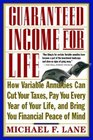 Guaranteed Income for Life How Variable Annuities can Cut Your Taxes Pay You Every Year of Your Life and Bring You Financial Peace of Mind