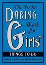 The Pocket Daring Book for Girls Things to Do Things to Do