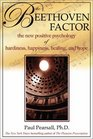 The Beethoven Factor The New Positive Psychology of Hardiness Happiness Healing and Hope