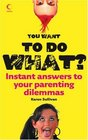 You Want to Do What Instant Answers to Your Parenting Dilemmas