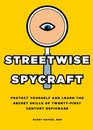 Streetwise Spycraft Protect Yourself and Learn the Secret Skills of Twenty-First Century Espionage